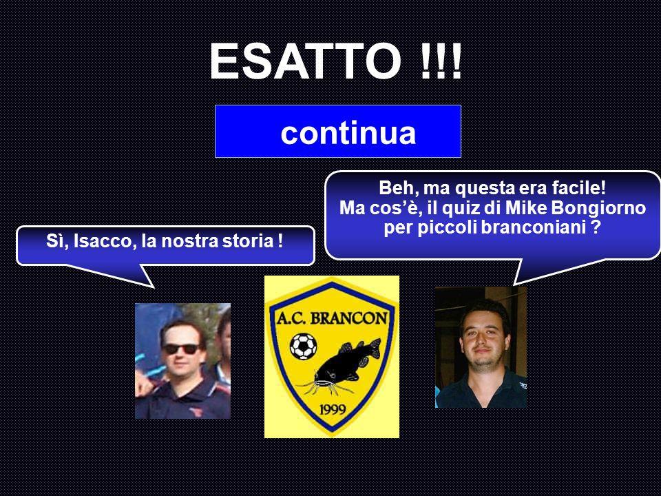 Nel Campionato 1999-2000 il Brancon si iscrisse per la prima volta al campionato. Chi fu il cannoniere branconiano di quelledizione ? A : Ferrari B :