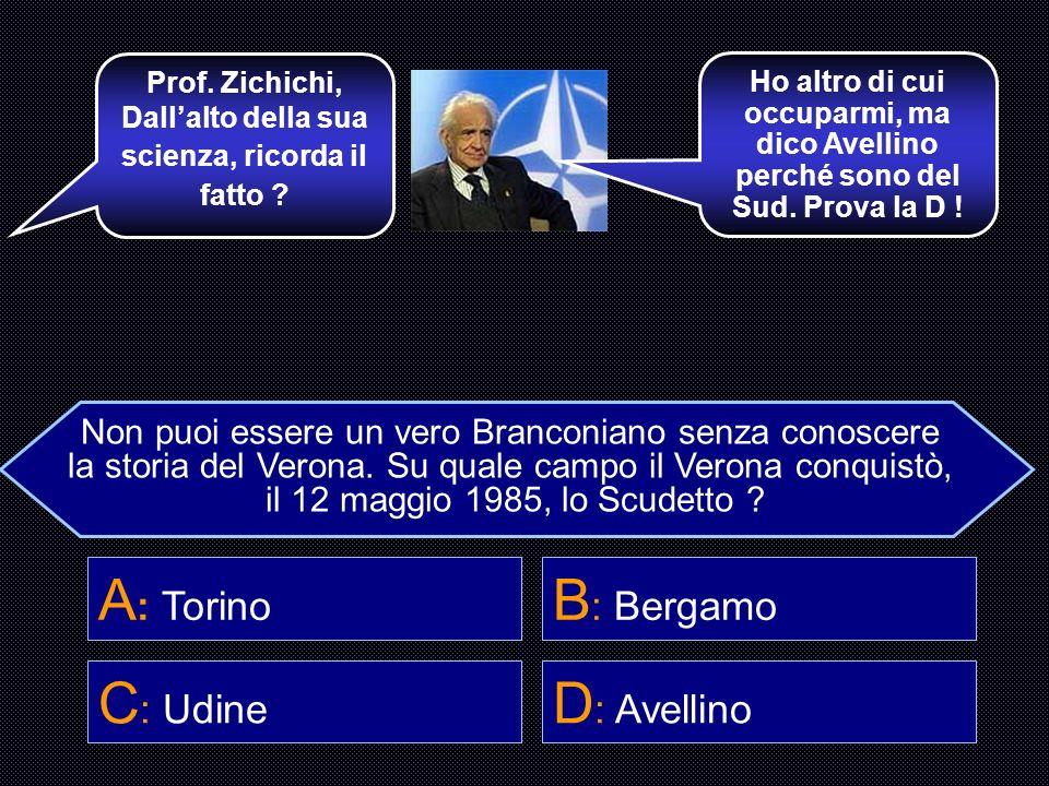 Bravo, hai scelto uno che se ne intende sicuro ! Vai, Preben ! A : Torino B : Bergamo C : Udine D : Avellino Solo uno del Chievo può essere così ignor