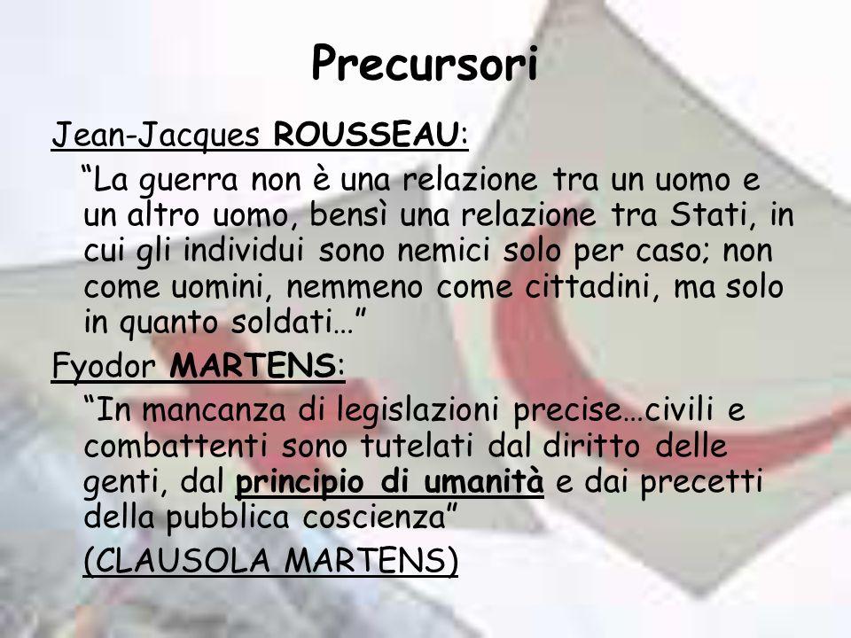 Precursori Jean-Jacques ROUSSEAU: La guerra non è una relazione tra un uomo e un altro uomo, bensì una relazione tra Stati, in cui gli individui sono