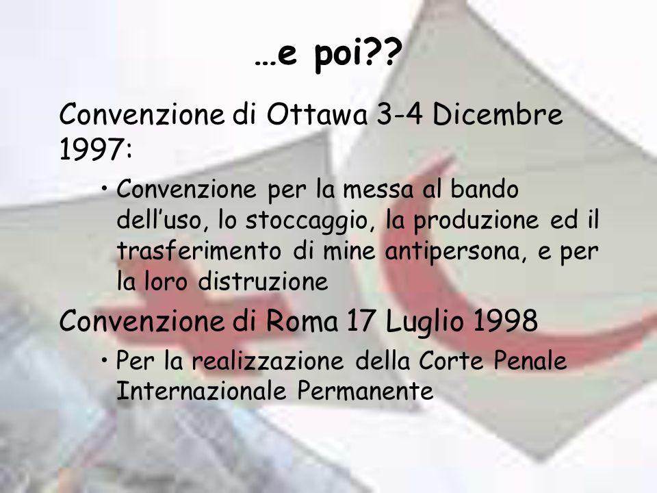 …e poi?? Convenzione di Ottawa 3-4 Dicembre 1997: Convenzione per la messa al bando delluso, lo stoccaggio, la produzione ed il trasferimento di mine
