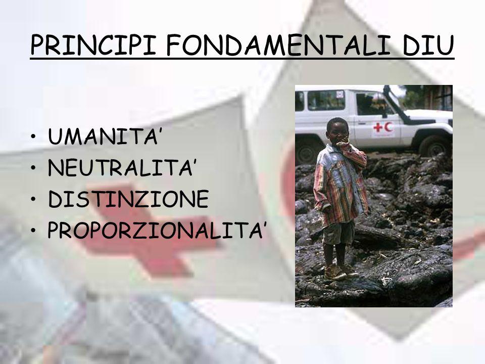 PRINCIPI FONDAMENTALI DIU UMANITA NEUTRALITA DISTINZIONE PROPORZIONALITA