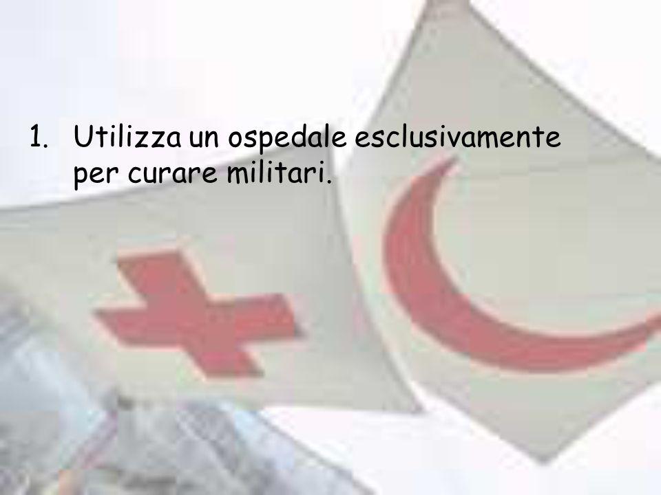 1.Utilizza un ospedale esclusivamente per curare militari.