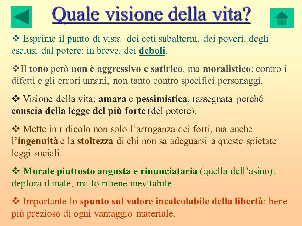 Quale visione della vita? Esprime il punto di vista dei ceti subalterni, dei poveri, degli esclusi dal potere: in breve, dei deboli. Il tono però non