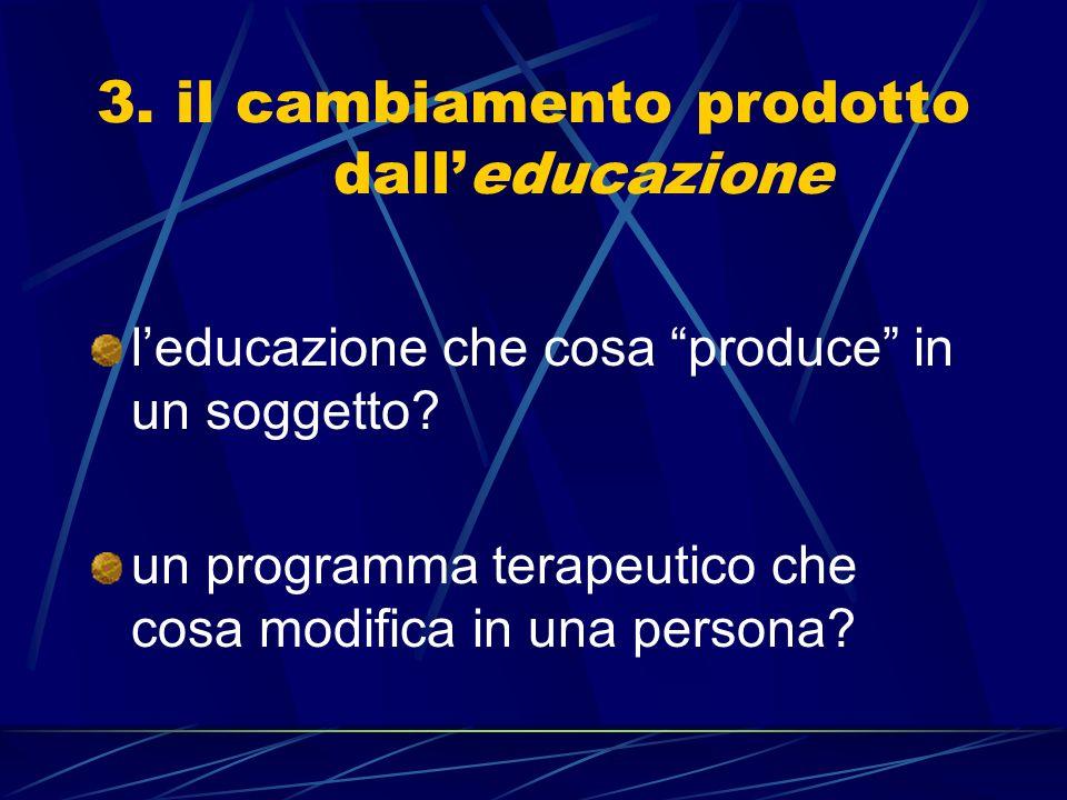 3.il cambiamento prodotto dalleducazione leducazione che cosa produce in un soggetto.