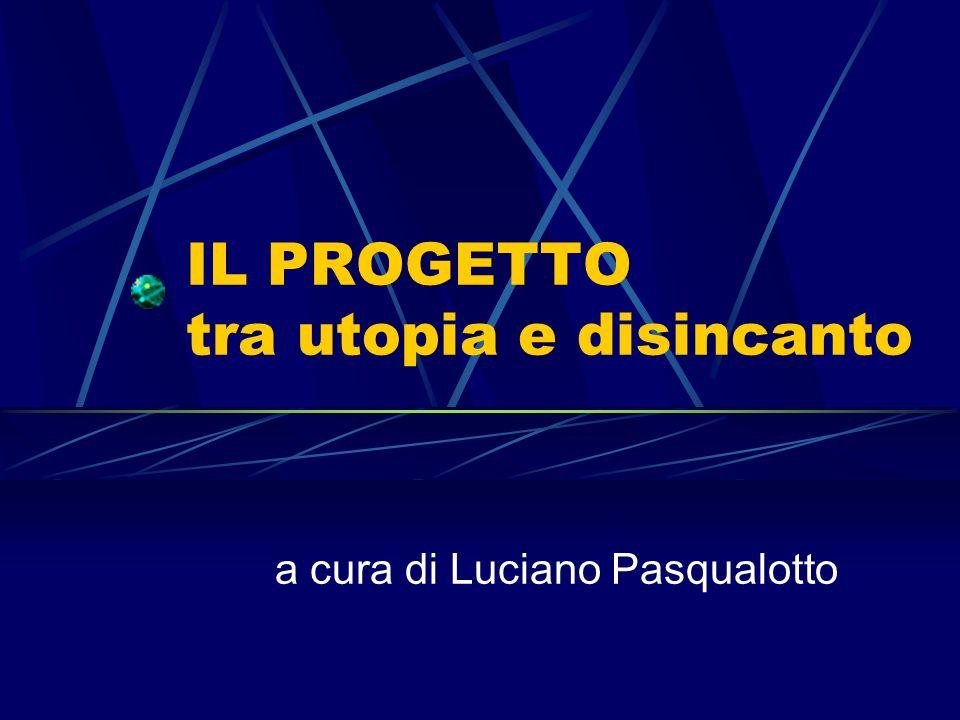 IL PROGETTO tra utopia e disincanto a cura di Luciano Pasqualotto
