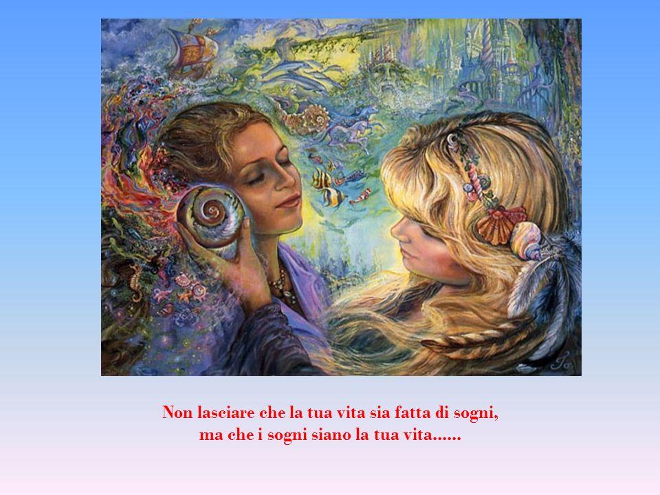 Senza la fantasia, senza la capacità di sognare, senza la poesia siamo solo degli uomini.