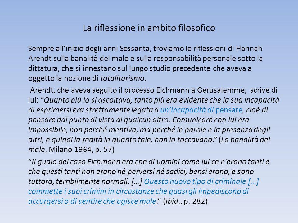 La riflessione in ambito filosofico Sempre allinizio degli anni Sessanta, troviamo le riflessioni di Hannah Arendt sulla banalità del male e sulla res