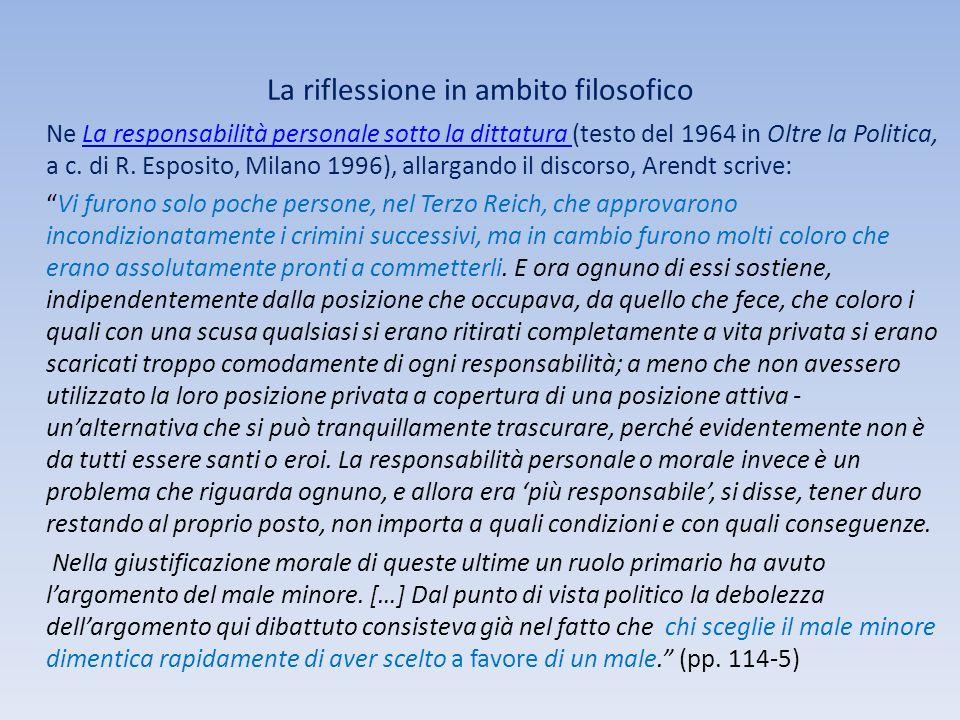 La riflessione in ambito filosofico Ne La responsabilità personale sotto la dittatura (testo del 1964 in Oltre la Politica, a c. di R. Esposito, Milan