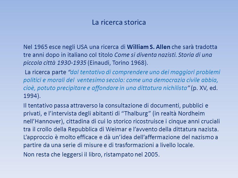 La ricerca storica Nel 1965 esce negli USA una ricerca di William S. Allen che sarà tradotta tre anni dopo in italiano col titolo Come si diventa nazi