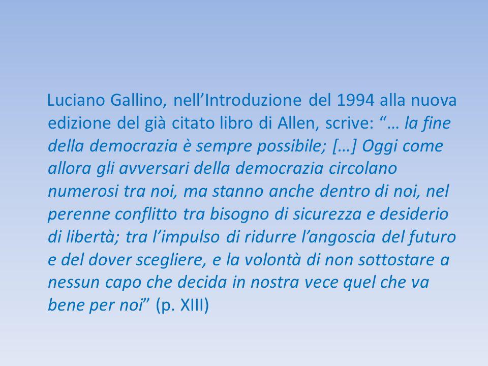Luciano Gallino, nellIntroduzione del 1994 alla nuova edizione del già citato libro di Allen, scrive: … la fine della democrazia è sempre possibile; [