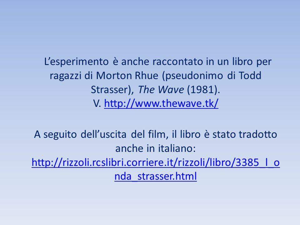 Lesperimento è anche raccontato in un libro per ragazzi di Morton Rhue (pseudonimo di Todd Strasser), The Wave (1981). V. http://www.thewave.tk/http:/