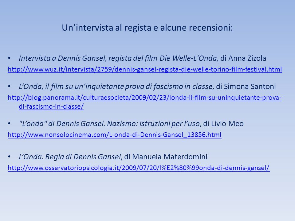 Unintervista al regista e alcune recensioni: Intervista a Dennis Gansel, regista del film Die Welle-L'Onda, di Anna Zizola http://www.wuz.it/intervist