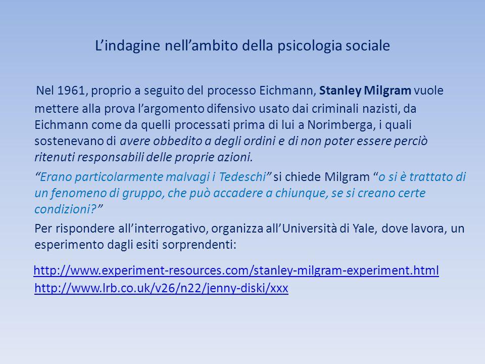Lindagine nellambito della psicologia sociale Nel 1961, proprio a seguito del processo Eichmann, Stanley Milgram vuole mettere alla prova largomento d