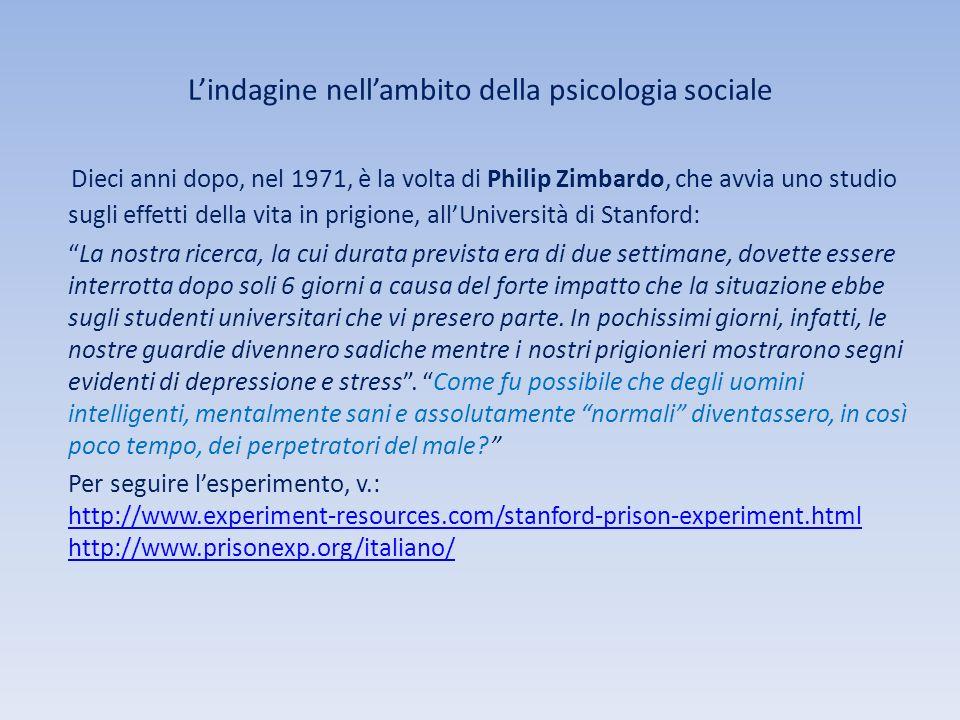 Lindagine nellambito della psicologia sociale Dieci anni dopo, nel 1971, è la volta di Philip Zimbardo, che avvia uno studio sugli effetti della vita