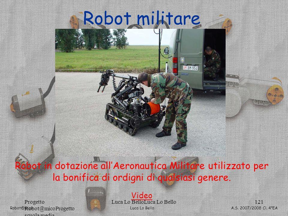 Luca Lo Bello Robot@mico A.S. 2007/2008 Cl. 4°EA Progetto Robot@micoProgetto scuola media Luca Lo BelloLuca Lo Bello121 Robot militare Robot in dotazi