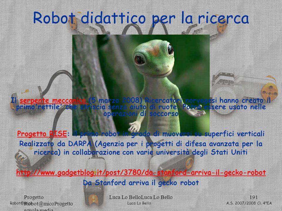 Luca Lo Bello Robot@mico A.S. 2007/2008 Cl. 4°EA Progetto Robot@micoProgetto scuola media Luca Lo BelloLuca Lo Bello191 Robot didattico per la ricerca