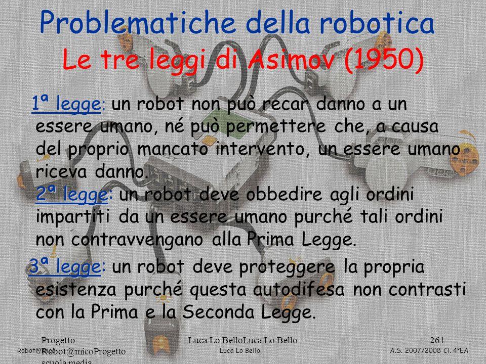 Luca Lo Bello Robot@mico A.S. 2007/2008 Cl. 4°EA Progetto Robot@micoProgetto scuola media Luca Lo BelloLuca Lo Bello261 Le tre leggi di Asimov (1950)