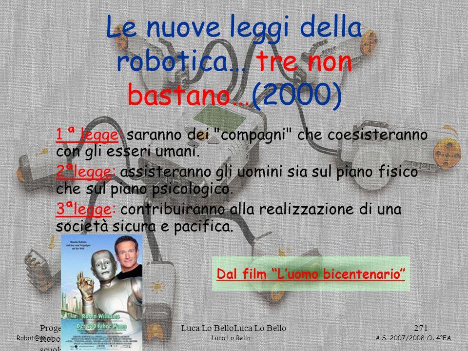 Luca Lo Bello Robot@mico A.S. 2007/2008 Cl. 4°EA Progetto Robot@micoProgetto scuola media Luca Lo BelloLuca Lo Bello271 Le nuove leggi della robotica…