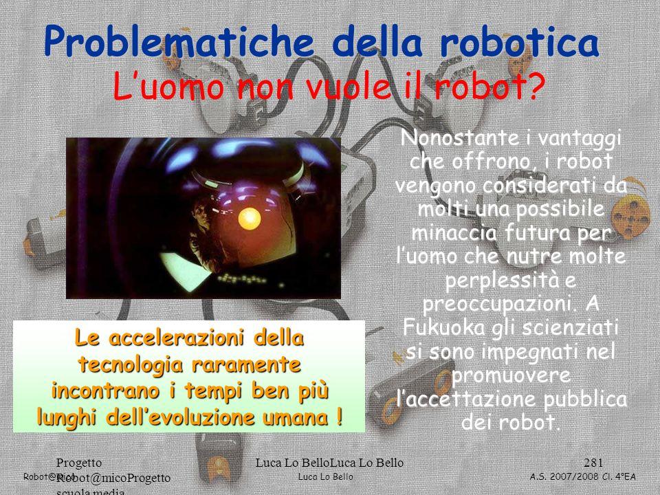 Luca Lo Bello Robot@mico A.S. 2007/2008 Cl. 4°EA Progetto Robot@micoProgetto scuola media Luca Lo BelloLuca Lo Bello281 Luomo non vuole il robot? Nono