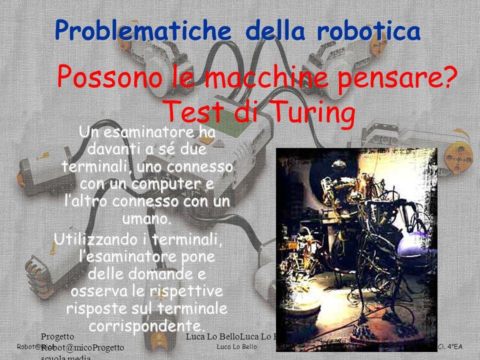 Luca Lo Bello Robot@mico A.S. 2007/2008 Cl. 4°EA Progetto Robot@micoProgetto scuola media Luca Lo BelloLuca Lo Bello301 Possono le macchine pensare? T