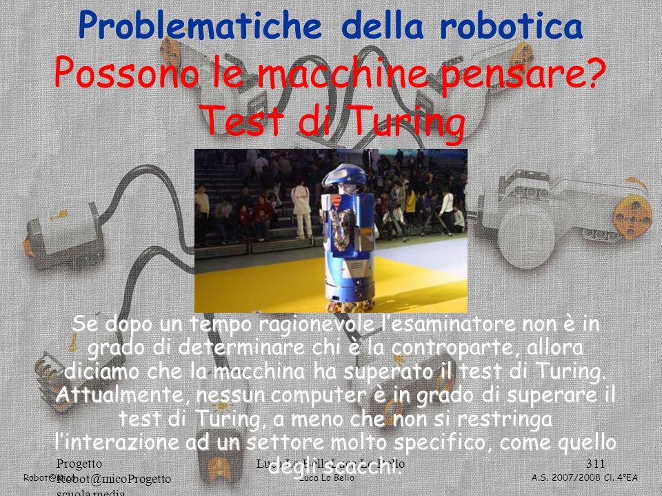 Luca Lo Bello Robot@mico A.S. 2007/2008 Cl. 4°EA Progetto Robot@micoProgetto scuola media Luca Lo BelloLuca Lo Bello311 Possono le macchine pensare? T