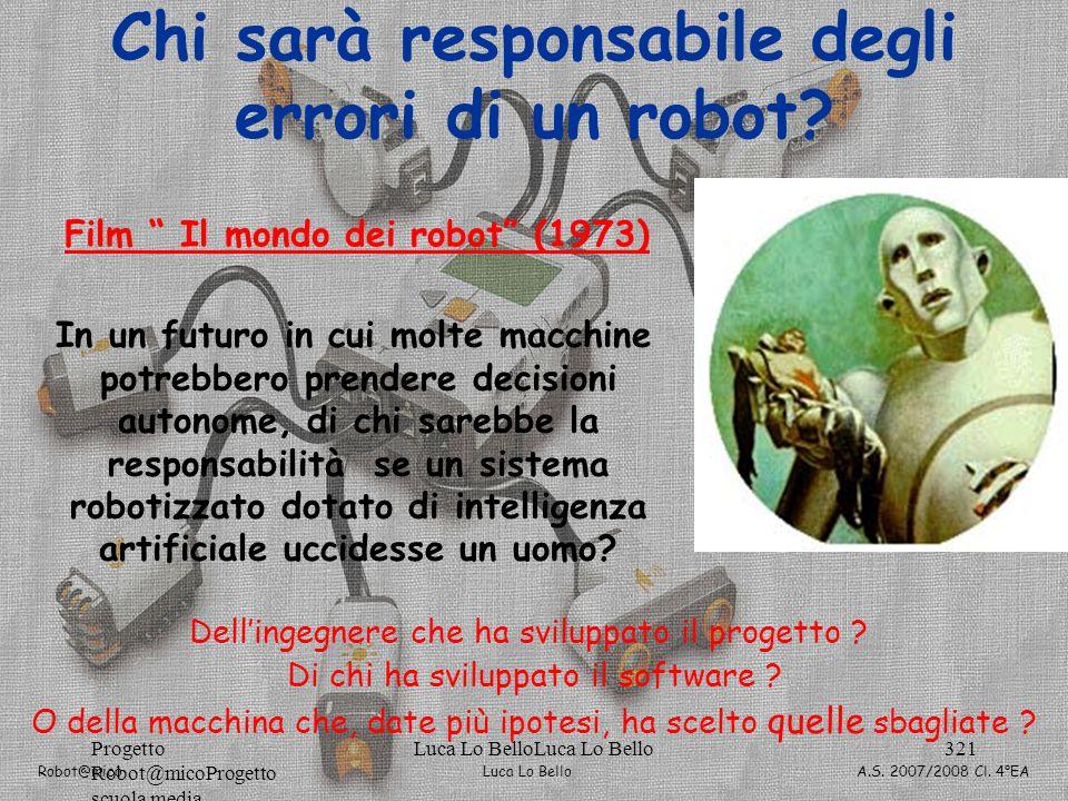 Luca Lo Bello Robot@mico A.S. 2007/2008 Cl. 4°EA Progetto Robot@micoProgetto scuola media Luca Lo BelloLuca Lo Bello321 In un futuro in cui molte macc