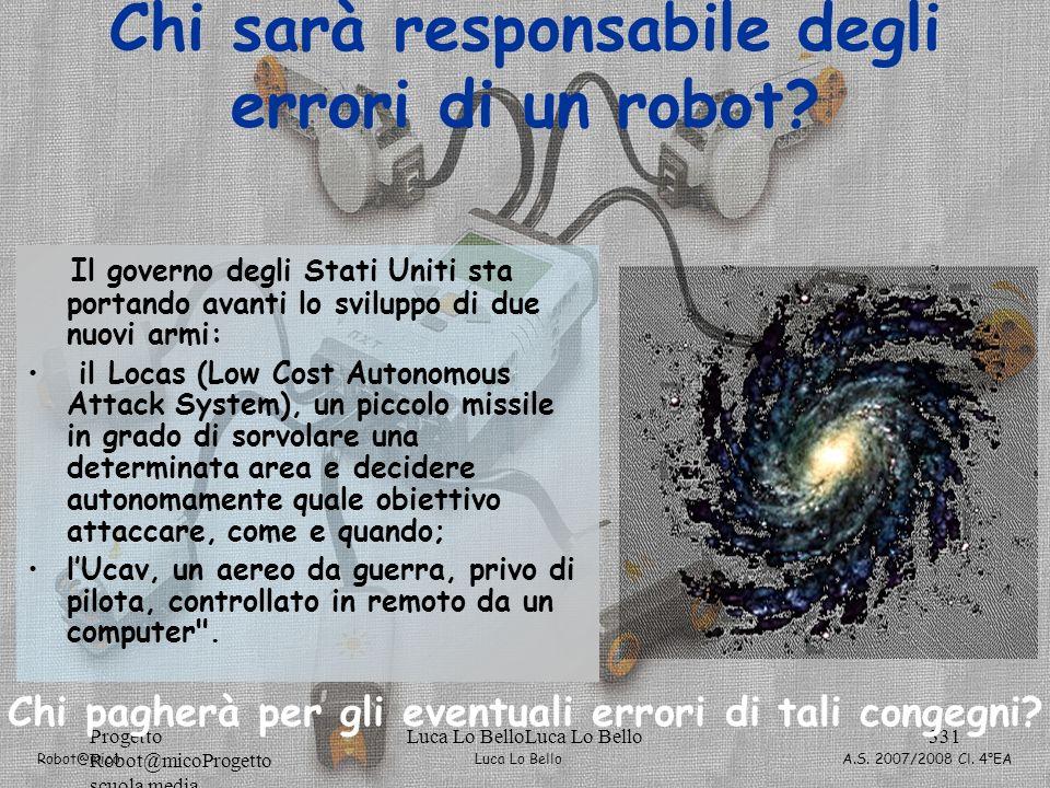 Luca Lo Bello Robot@mico A.S. 2007/2008 Cl. 4°EA Progetto Robot@micoProgetto scuola media Luca Lo BelloLuca Lo Bello331 Chi sarà responsabile degli er