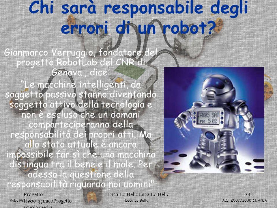 Luca Lo Bello Robot@mico A.S. 2007/2008 Cl. 4°EA Progetto Robot@micoProgetto scuola media Luca Lo BelloLuca Lo Bello341 Chi sarà responsabile degli er