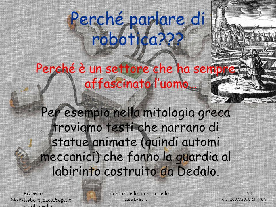 Luca Lo Bello Robot@mico A.S. 2007/2008 Cl. 4°EA Progetto Robot@micoProgetto scuola media Luca Lo BelloLuca Lo Bello71 Perché è un settore che ha semp