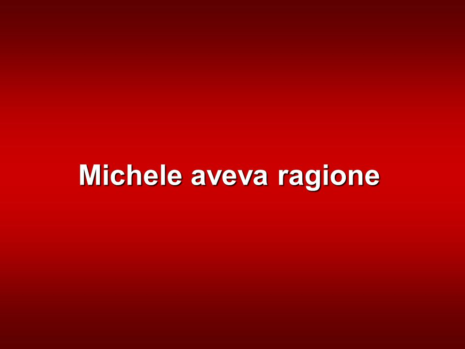 Michele aveva ragione