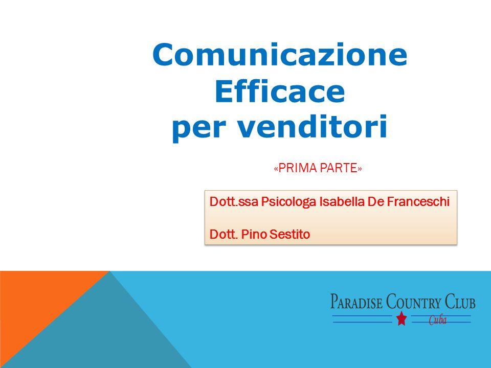 Comunicazione Efficace per venditori Dott.ssa Psicologa Isabella De Franceschi Dott. Pino Sestito Dott.ssa Psicologa Isabella De Franceschi Dott. Pino