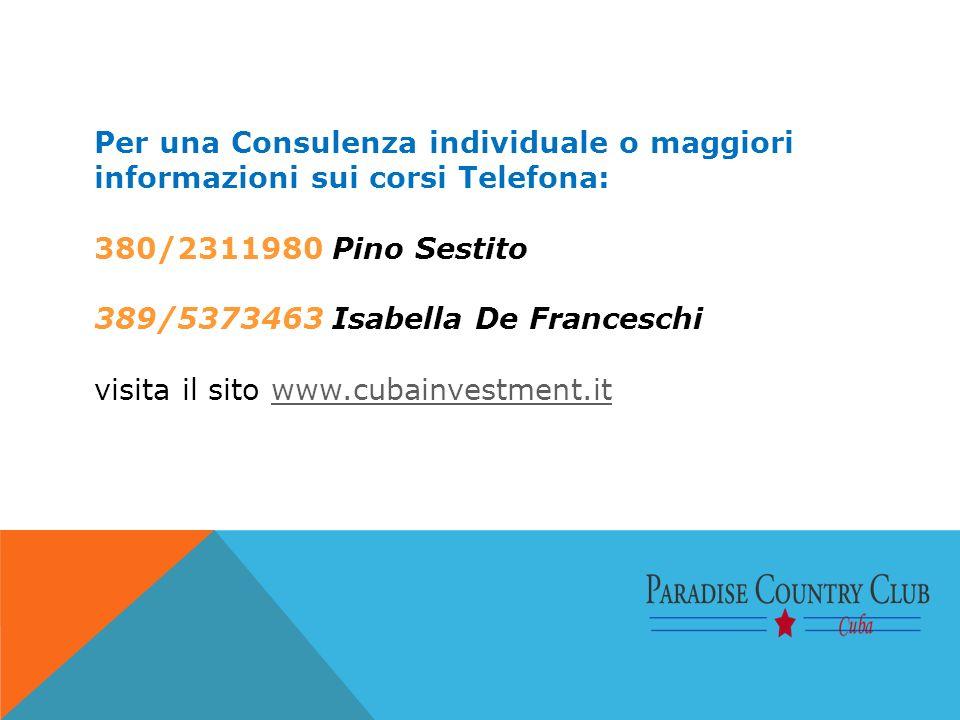 Per una Consulenza individuale o maggiori informazioni sui corsi Telefona: 380/2311980 Pino Sestito 389/5373463 Isabella De Franceschi visita il sito