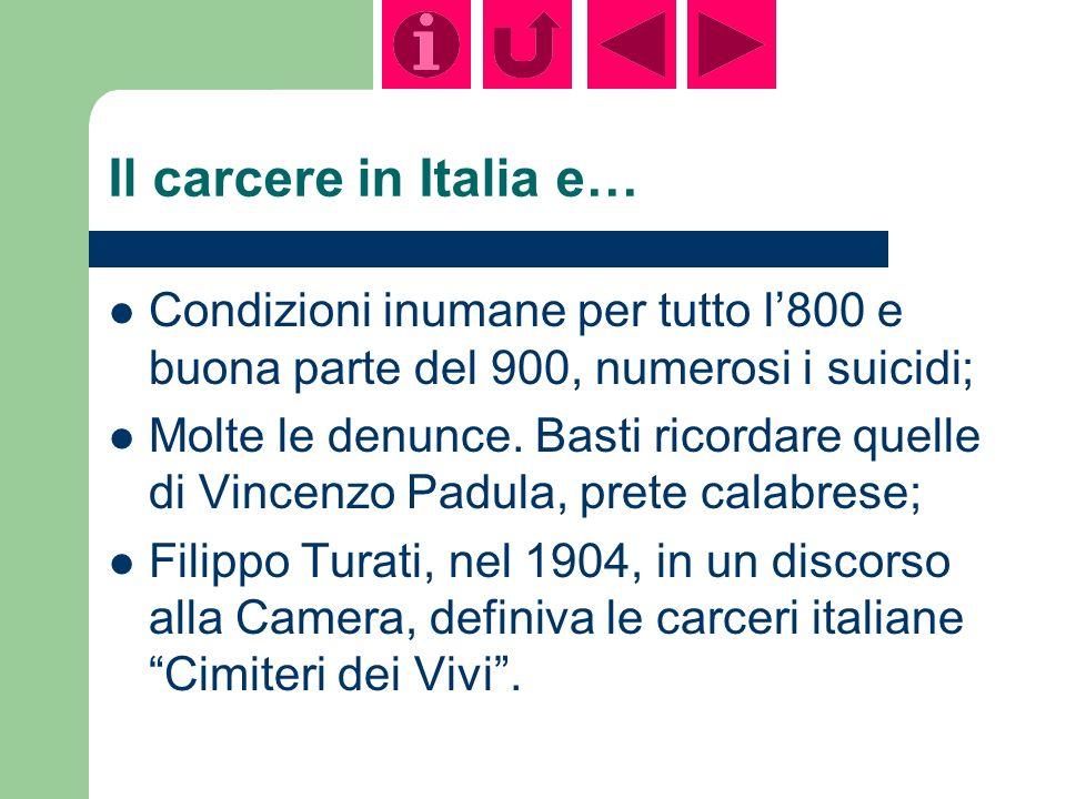 Il carcere in Italia e… Condizioni inumane per tutto l800 e buona parte del 900, numerosi i suicidi; Molte le denunce.