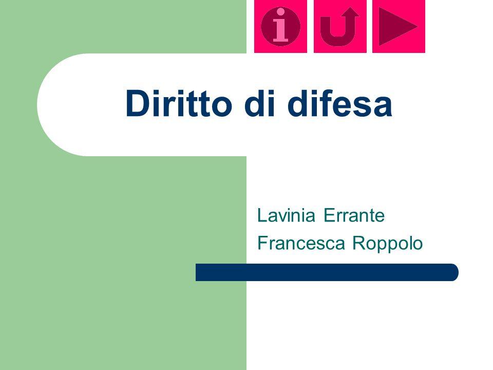Diritto di difesa Lavinia Errante Francesca Roppolo