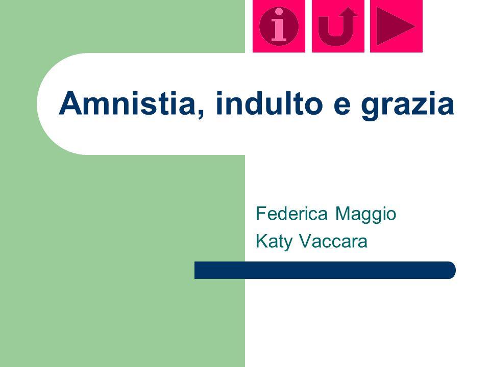 Amnistia, indulto e grazia Federica Maggio Katy Vaccara