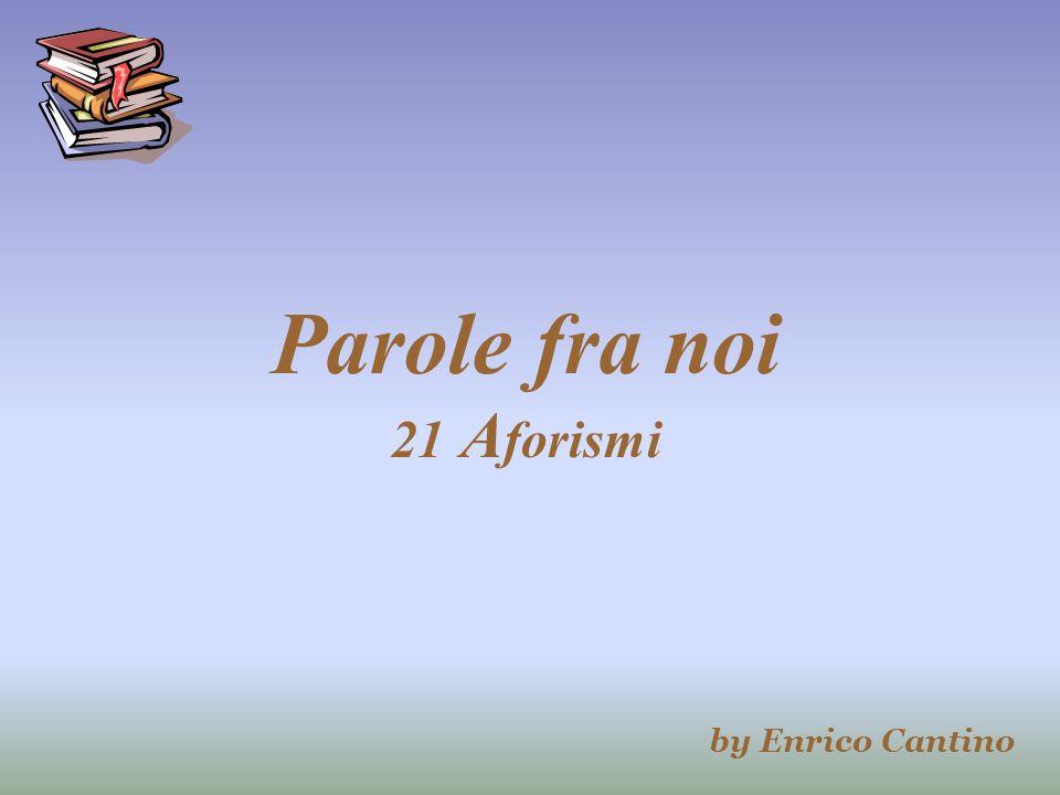 Parole fra noi 21 A forismi by Enrico Cantino