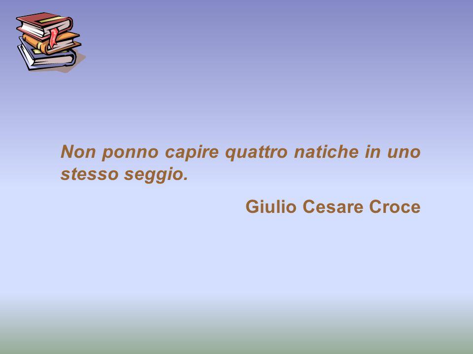 Non ponno capire quattro natiche in uno stesso seggio. Giulio Cesare Croce