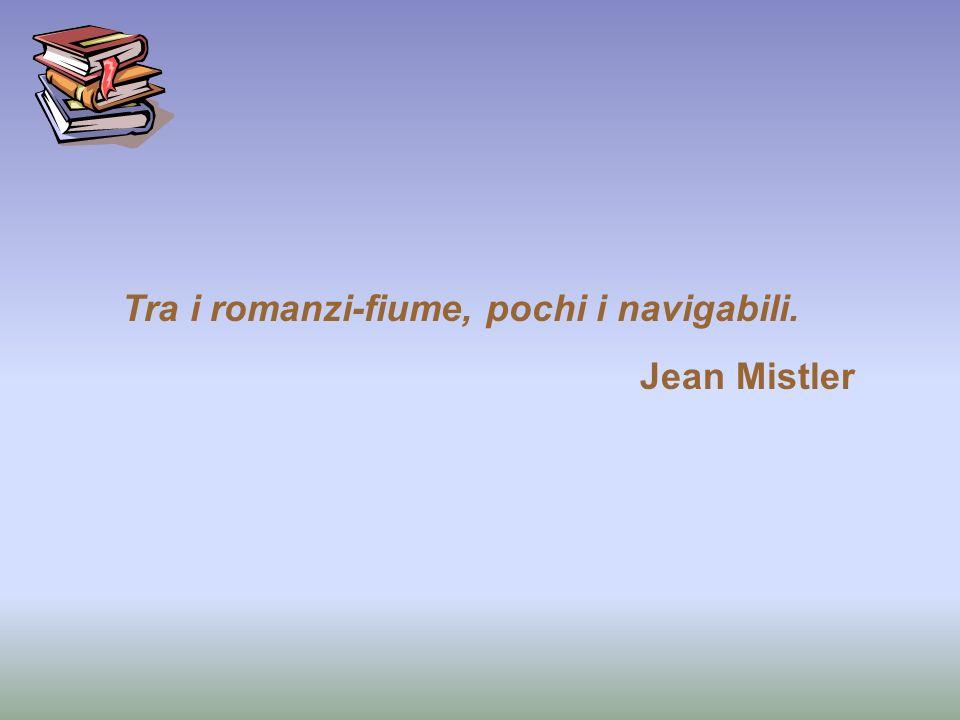 Tra i romanzi-fiume, pochi i navigabili. Jean Mistler