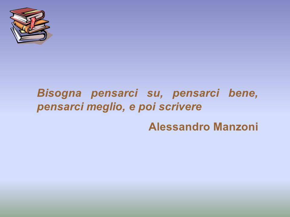Bisogna pensarci su, pensarci bene, pensarci meglio, e poi scrivere Alessandro Manzoni