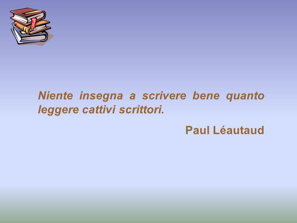 Niente insegna a scrivere bene quanto leggere cattivi scrittori. Paul Léautaud