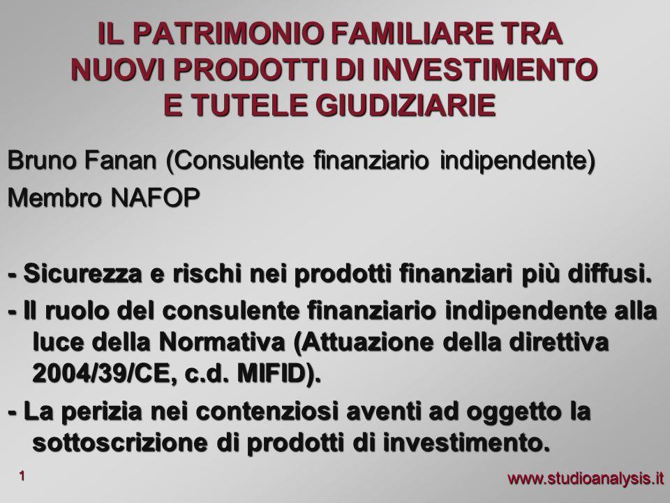 www.studioanalysis.it 1 Bruno Fanan (Consulente finanziario indipendente) Membro NAFOP - Sicurezza e rischi nei prodotti finanziari più diffusi. - Il