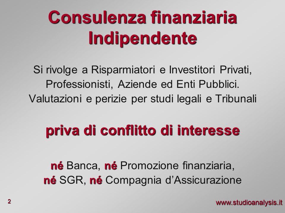 www.studioanalysis.it 2 Consulenza finanziaria Indipendente Si rivolge a Risparmiatori e Investitori Privati, Professionisti, Aziende ed Enti Pubblici