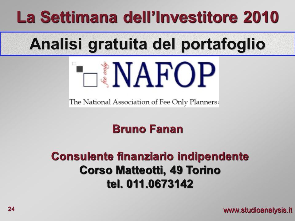 www.studioanalysis.it 24 La Settimana dellInvestitore 2010 Analisi gratuita del portafoglio Consulente finanziario indipendente Corso Matteotti, 49 To