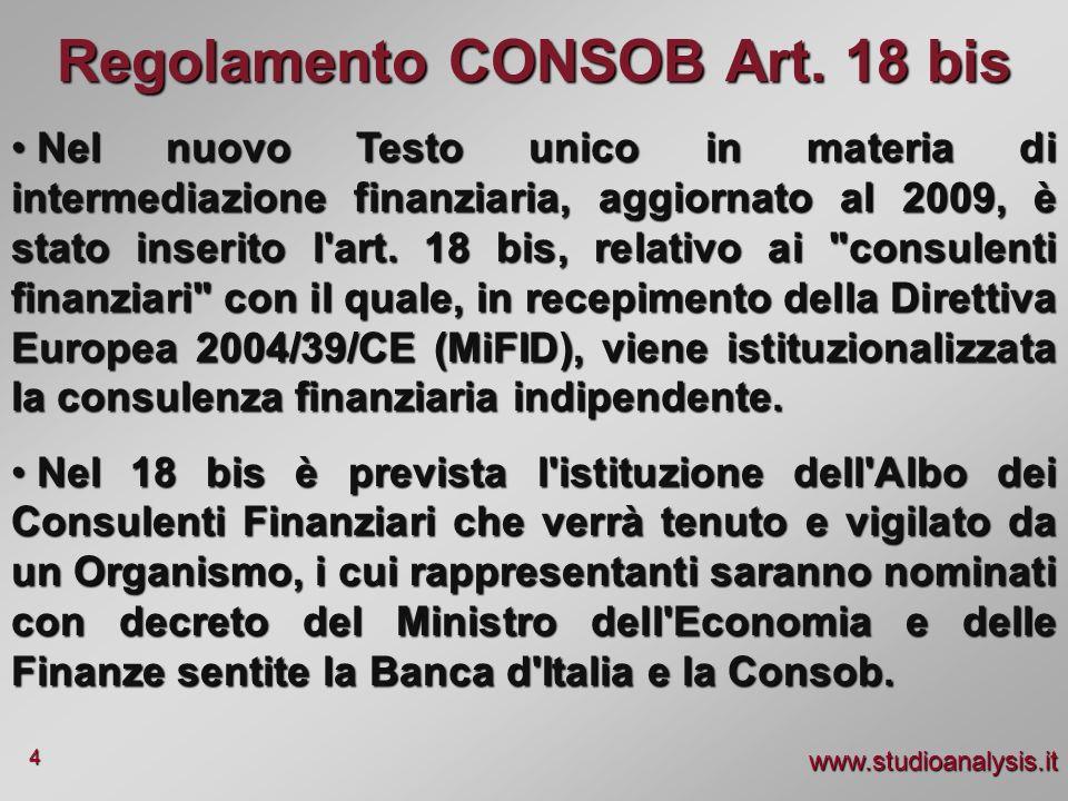 www.studioanalysis.it 4 Regolamento CONSOB Art. 18 bis Nel nuovo Testo unico in materia di intermediazione finanziaria, aggiornato al 2009, è stato in