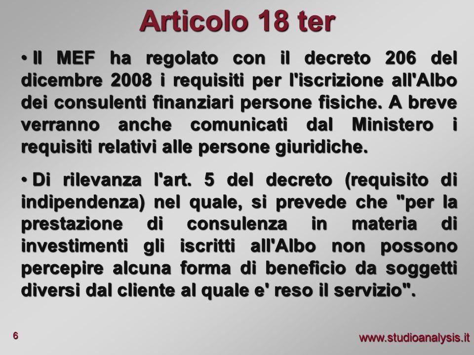 www.studioanalysis.it 6 Articolo 18 ter Il MEF ha regolato con il decreto 206 del dicembre 2008 i requisiti per l'iscrizione all'Albo dei consulenti f