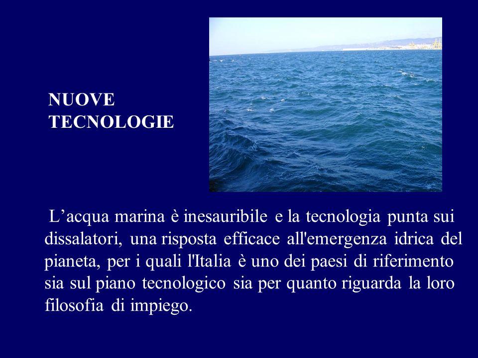 Lacqua marina è inesauribile e la tecnologia punta sui dissalatori, una risposta efficace all'emergenza idrica del pianeta, per i quali l'Italia è uno