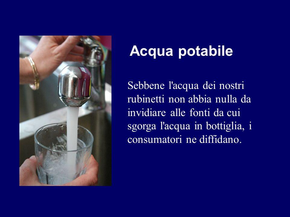 Acqua potabile Sebbene l'acqua dei nostri rubinetti non abbia nulla da invidiare alle fonti da cui sgorga l'acqua in bottiglia, i consumatori ne diffi