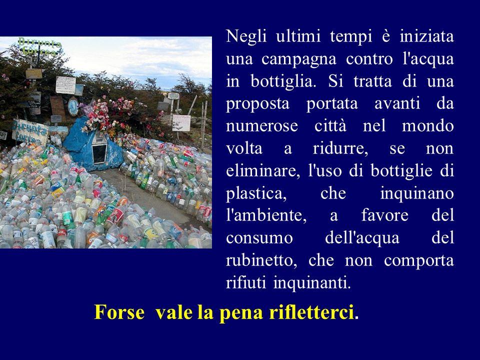 Negli ultimi tempi è iniziata una campagna contro l'acqua in bottiglia. Si tratta di una proposta portata avanti da numerose città nel mondo volta a r