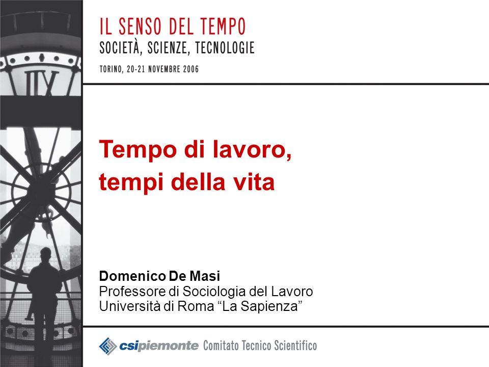 1 Tempo di lavoro, tempi della vita Domenico De Masi Professore di Sociologia del Lavoro Università di Roma La Sapienza