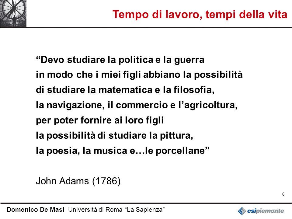 6 Domenico De Masi Università di Roma La Sapienza Devo studiare la politica e la guerra in modo che i miei figli abbiano la possibilità di studiare la